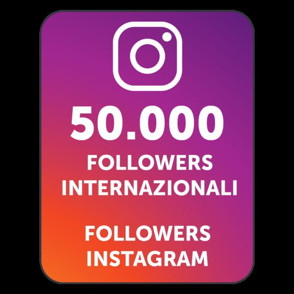 50.000 FOLLOWERS INSTAGRAM INTERNAZIONALI
